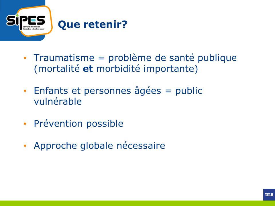 Que retenir Traumatisme = problème de santé publique (mortalité et morbidité importante) Enfants et personnes âgées = public vulnérable.