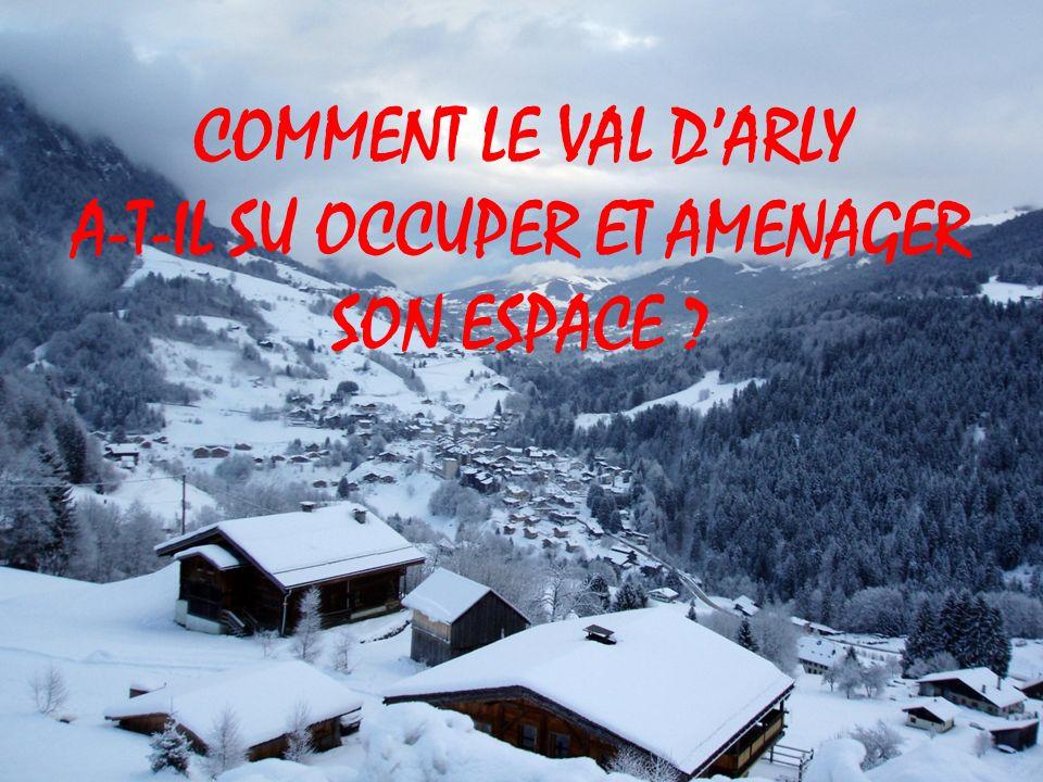 COMMENT LE VAL D'ARLY A-T-IL SU OCCUPER ET AMENAGER SON ESPACE