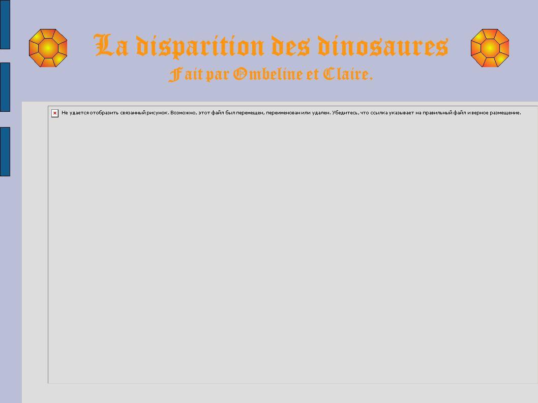 La disparition des dinosaures Fait par Ombeline et Claire.