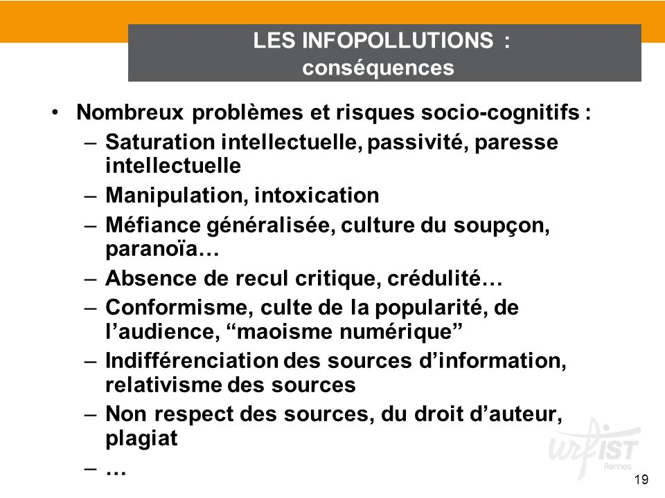 LES INFOPOLLUTIONS : conséquences. Nombreux problèmes et risques socio-cognitifs : Saturation intellectuelle, passivité, paresse intellectuelle.