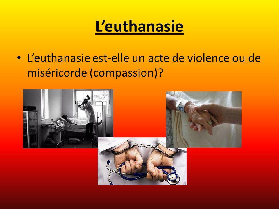 L'euthanasie L'euthanasie est-elle un acte de violence ou de miséricorde (compassion)