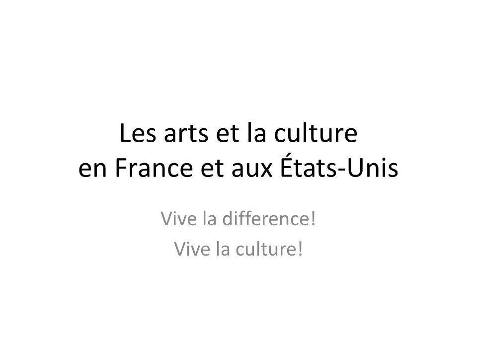 Les arts et la culture en France et aux États-Unis
