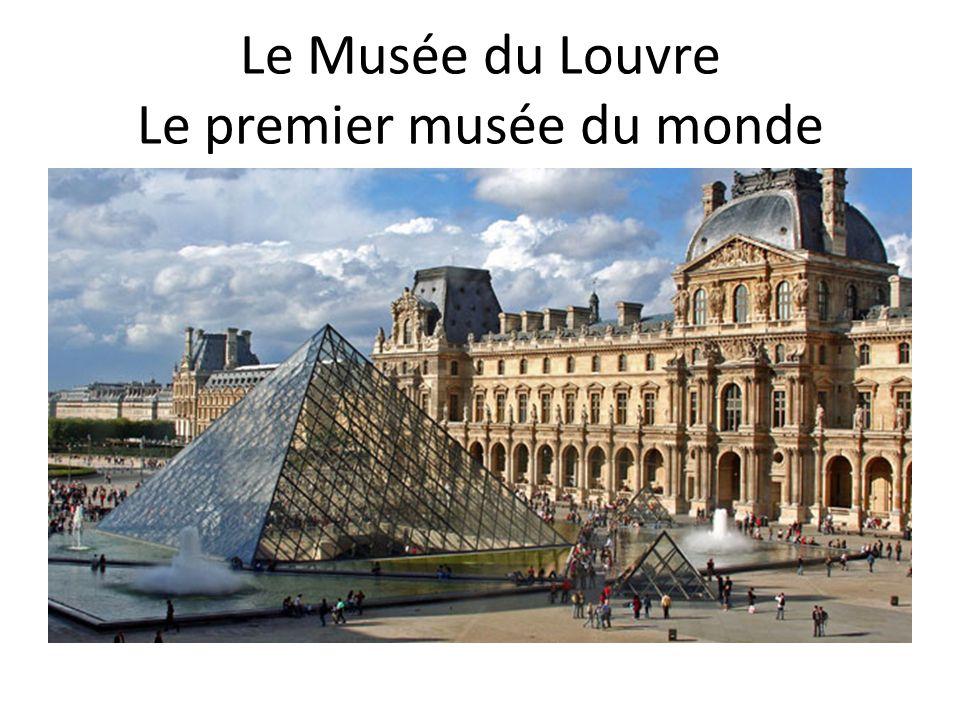 Le Musée du Louvre Le premier musée du monde