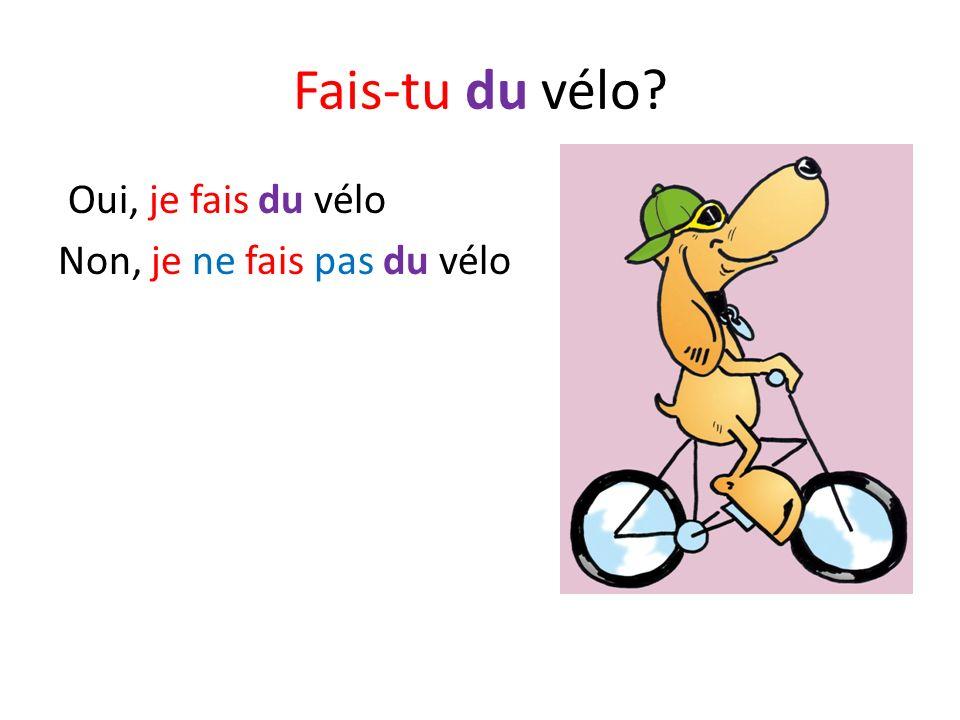 Fais-tu du vélo Oui, je fais du vélo Non, je ne fais pas du vélo