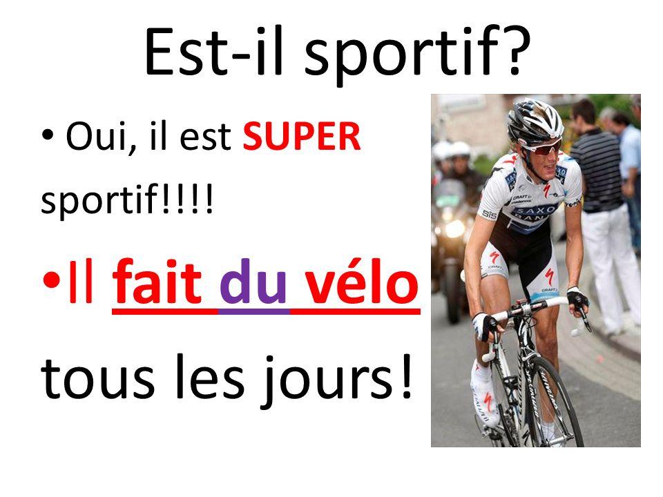 Est-il sportif Il fait du vélo tous les jours! Oui, il est SUPER
