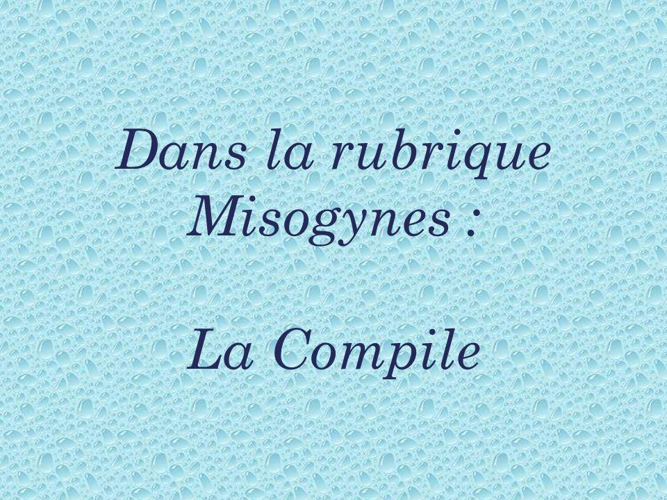 Dans la rubrique Misogynes : La Compile