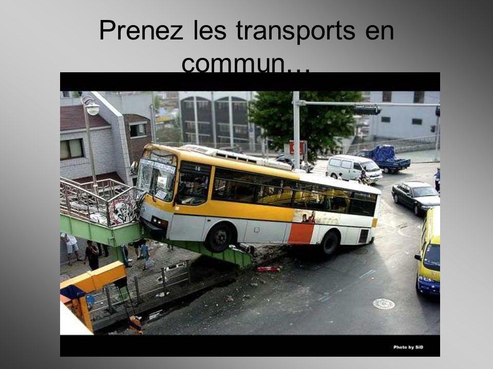Prenez les transports en commun…
