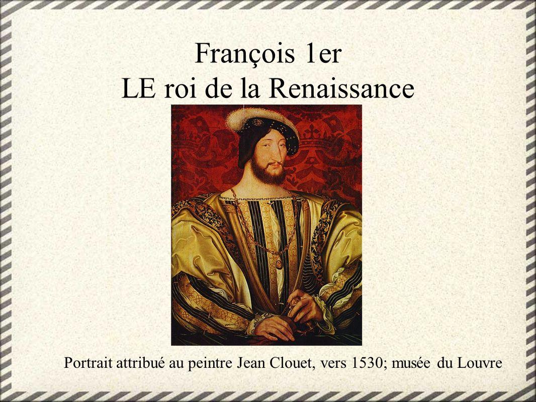 François 1er LE roi de la Renaissance