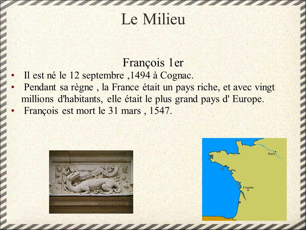 Le Milieu François 1er Il est né le 12 septembre ,1494 à Cognac.
