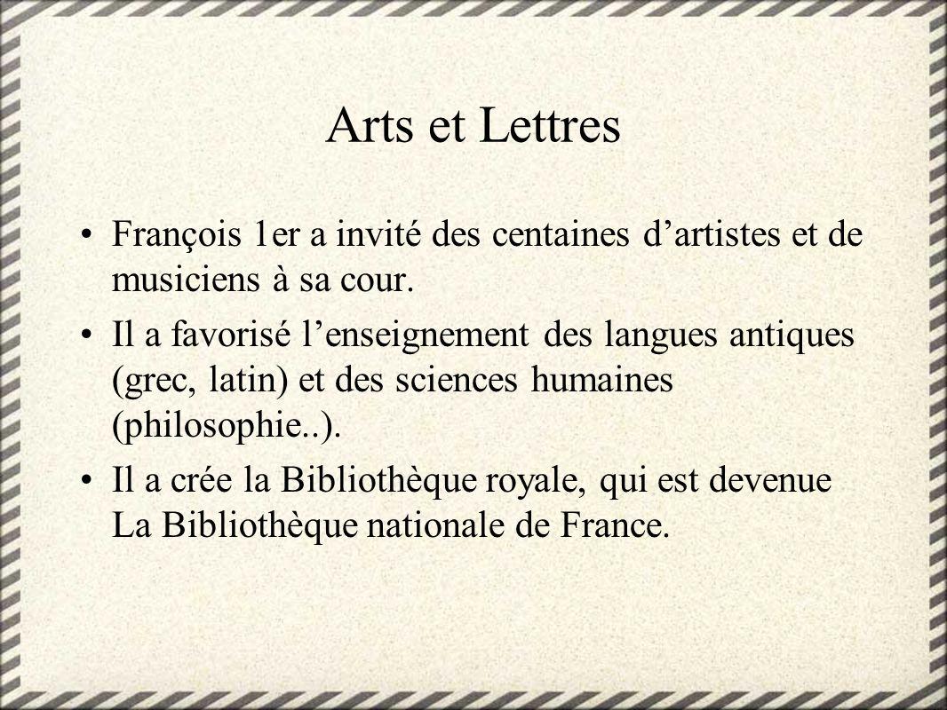 Arts et LettresFrançois 1er a invité des centaines d'artistes et de musiciens à sa cour.