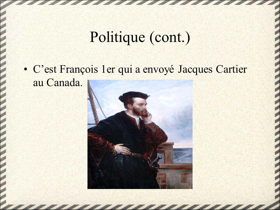 Politique (cont.) C'est François 1er qui a envoyé Jacques Cartier au Canada.