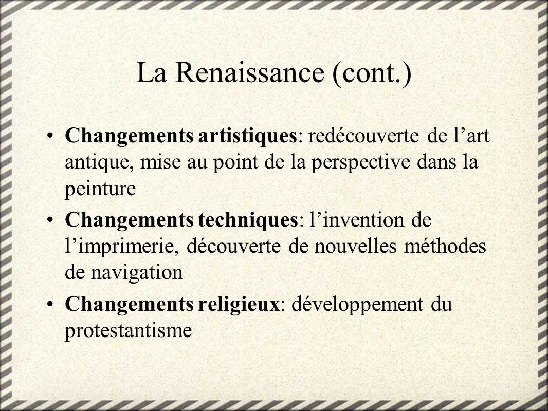 La Renaissance (cont.)Changements artistiques: redécouverte de l'art antique, mise au point de la perspective dans la peinture.