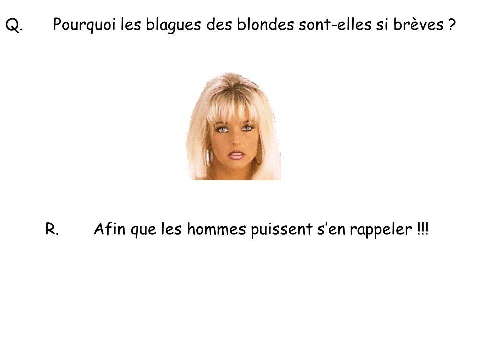 Q. Pourquoi les blagues des blondes sont-elles si brèves