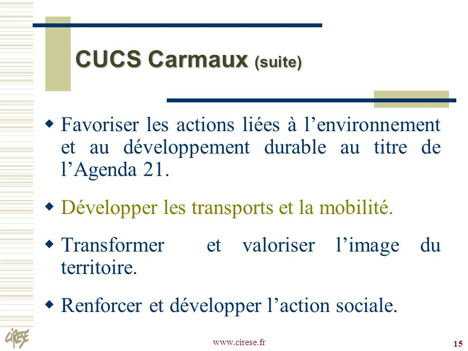 CUCS Carmaux (suite)Favoriser les actions liées à l'environnement et au développement durable au titre de l'Agenda 21.