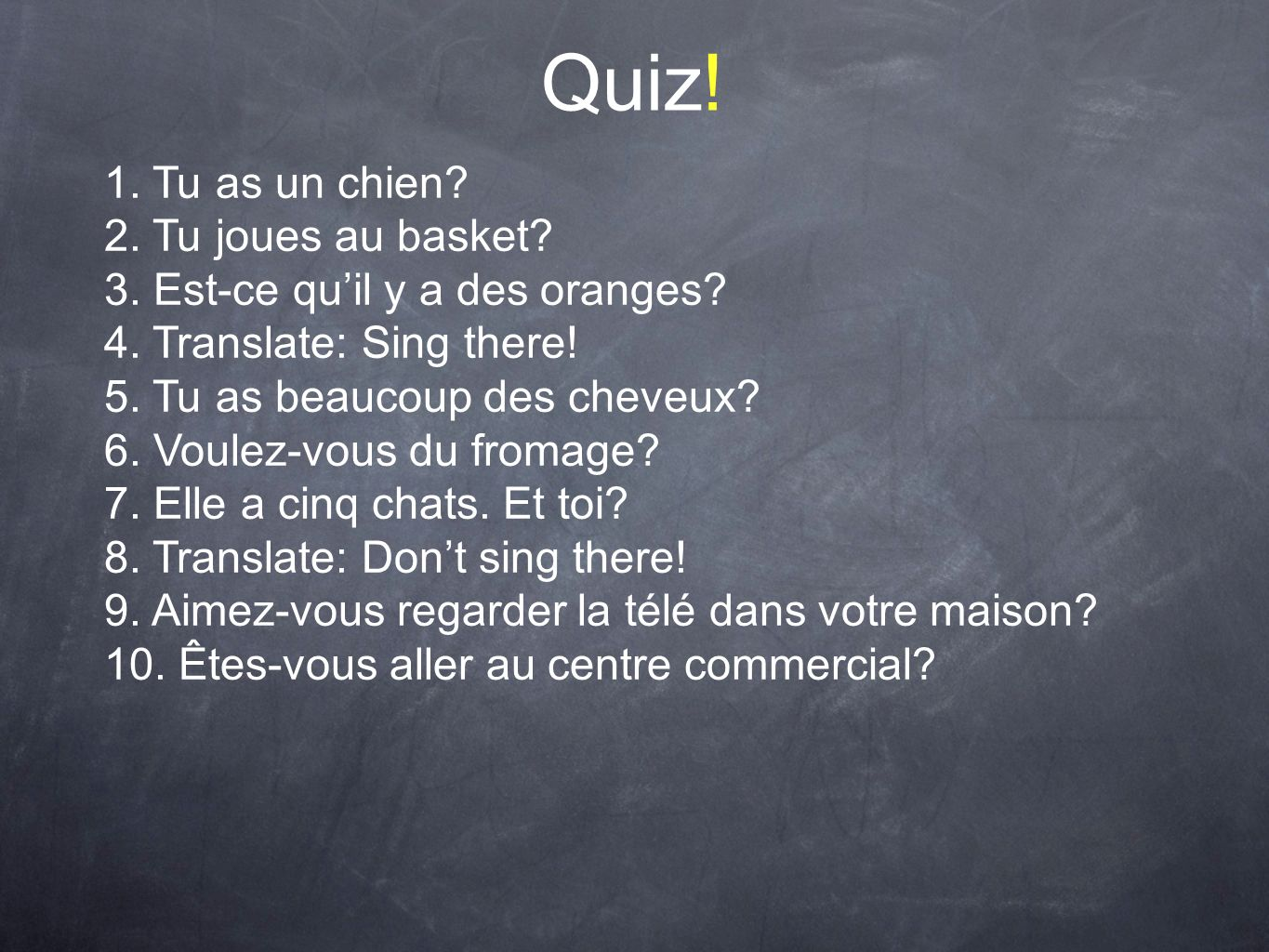 Quiz! 1. Tu as un chien 2. Tu joues au basket