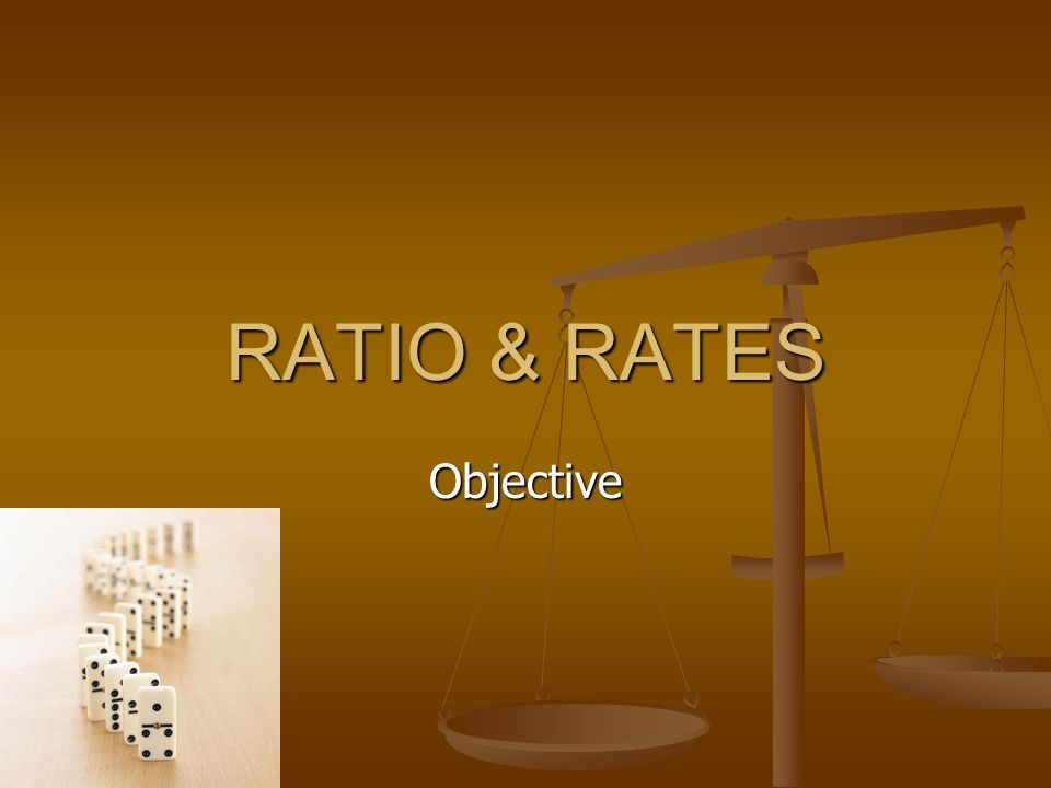 RATIO & RATES Objective