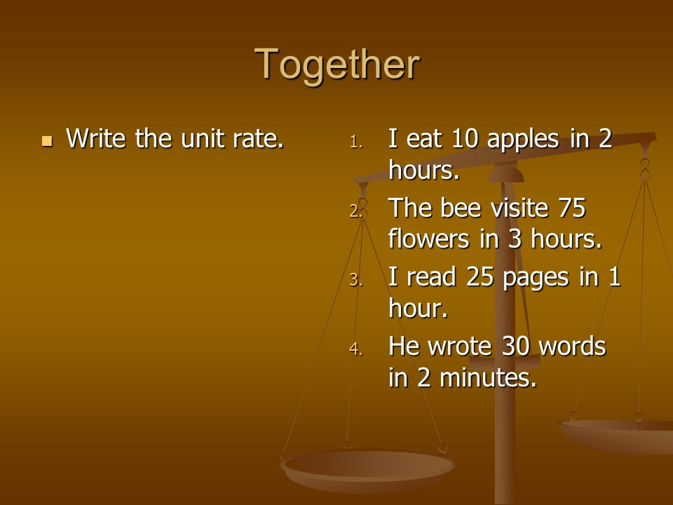 Together Write the unit rate. I eat 10 apples in 2 hours.