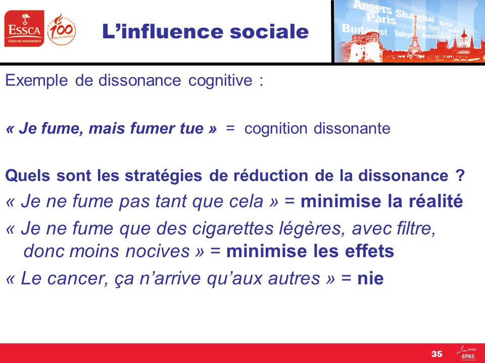 L'influence sociale Exemple de dissonance cognitive : « Je fume, mais fumer tue » = cognition dissonante.