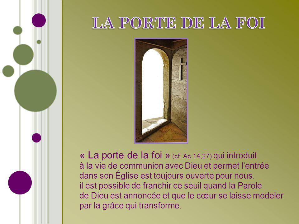 « La porte de la foi » (cf. Ac 14,27) qui introduit