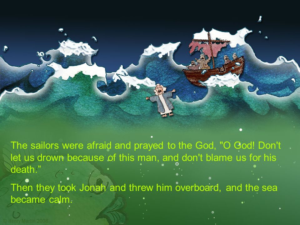 The sailors were afraid and prayed to the God, O God
