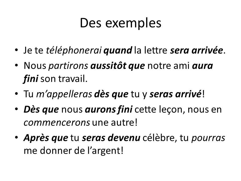 Des exemples Je te téléphonerai quand la lettre sera arrivée.
