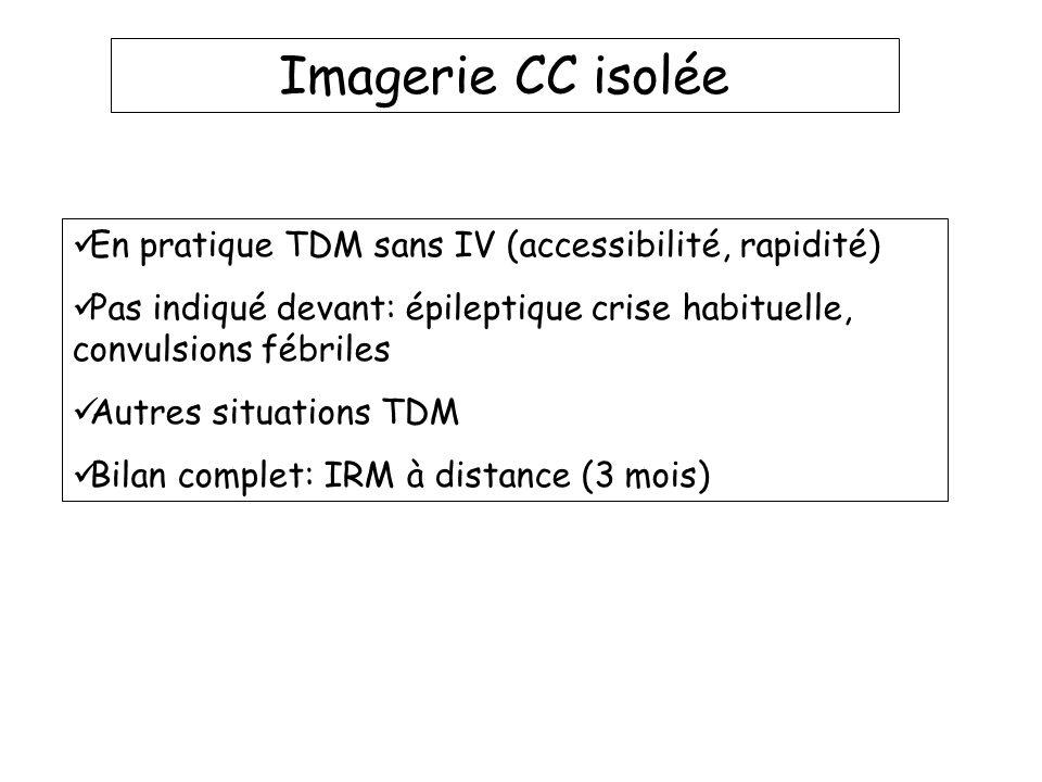 Imagerie CC isolée En pratique TDM sans IV (accessibilité, rapidité)