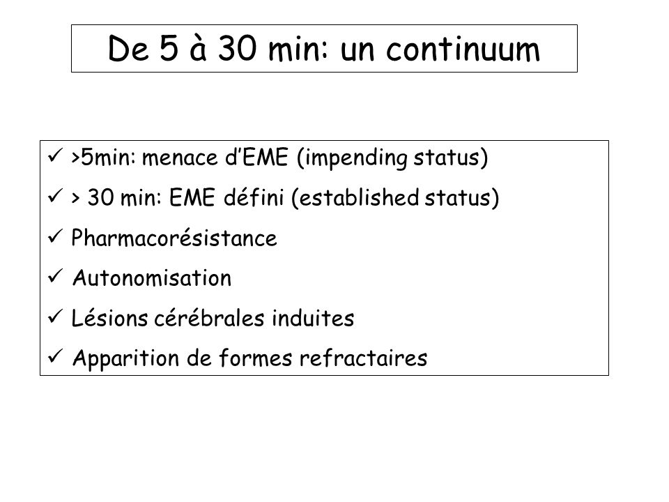 De 5 à 30 min: un continuum >5min: menace d'EME (impending status)