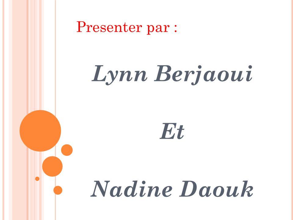 Presenter par : Lynn Berjaoui Et Nadine Daouk