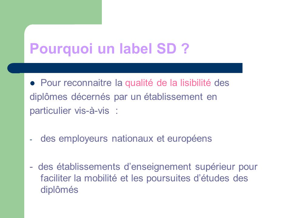 Pourquoi un label SD Pour reconnaitre la qualité de la lisibilité des. diplômes décernés par un établissement en.
