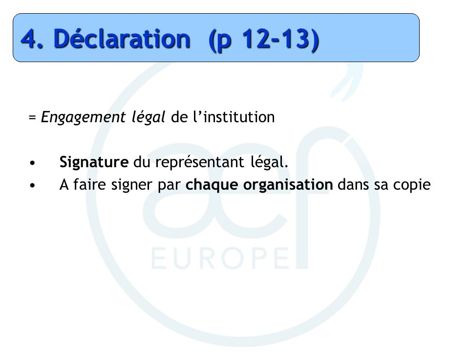 4. Déclaration (p 12-13) = Engagement légal de l'institution