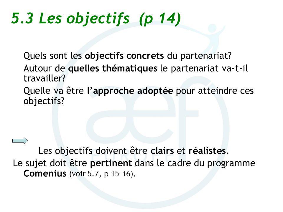 5.3 Les objectifs (p 14) Quels sont les objectifs concrets du partenariat Autour de quelles thématiques le partenariat va-t-il travailler