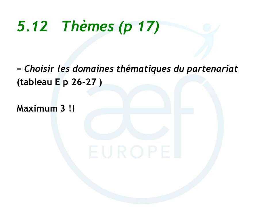 5.12 Thèmes (p 17) = Choisir les domaines thématiques du partenariat