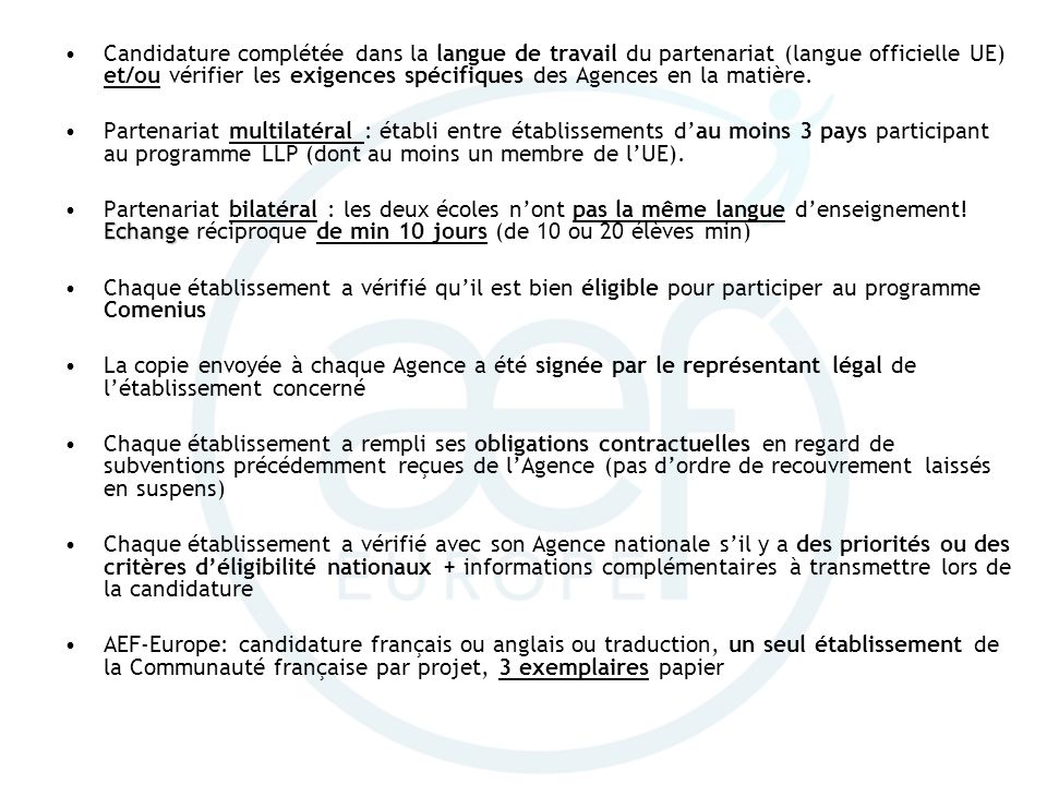 Candidature complétée dans la langue de travail du partenariat (langue officielle UE) et/ou vérifier les exigences spécifiques des Agences en la matière.