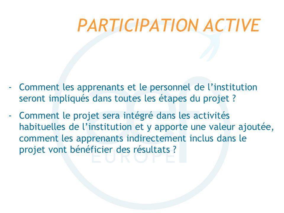 PARTICIPATION ACTIVE Comment les apprenants et le personnel de l'institution seront impliqués dans toutes les étapes du projet
