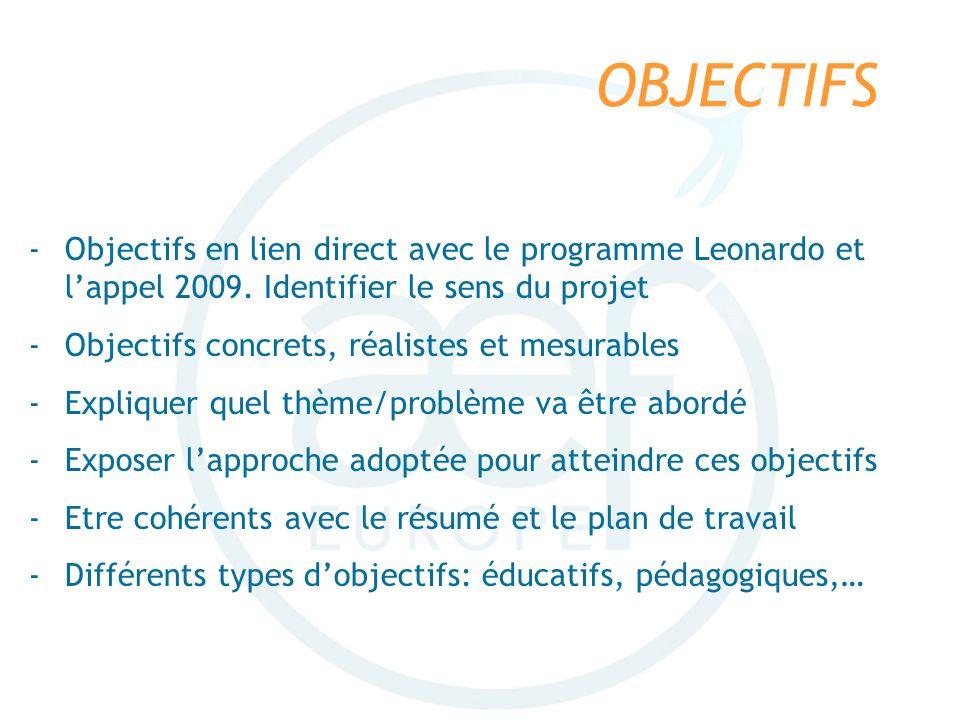 OBJECTIFS Objectifs en lien direct avec le programme Leonardo et l'appel 2009. Identifier le sens du projet.