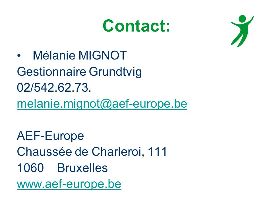 Contact: Mélanie MIGNOT Gestionnaire Grundtvig 02/542.62.73.