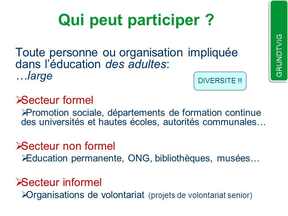 Qui peut participer GRUNDTVIG. Toute personne ou organisation impliquée dans l'éducation des adultes: …large.