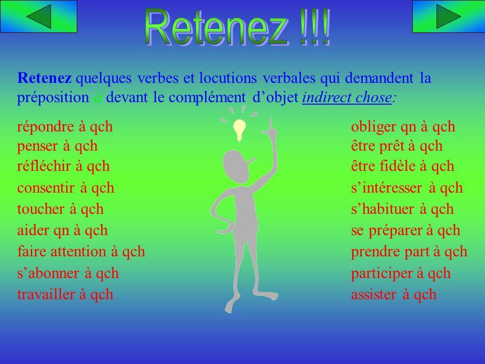 Retenez !!! Retenez quelques verbes et locutions verbales qui demandent la préposition à devant le complément d'objet indirect chose: