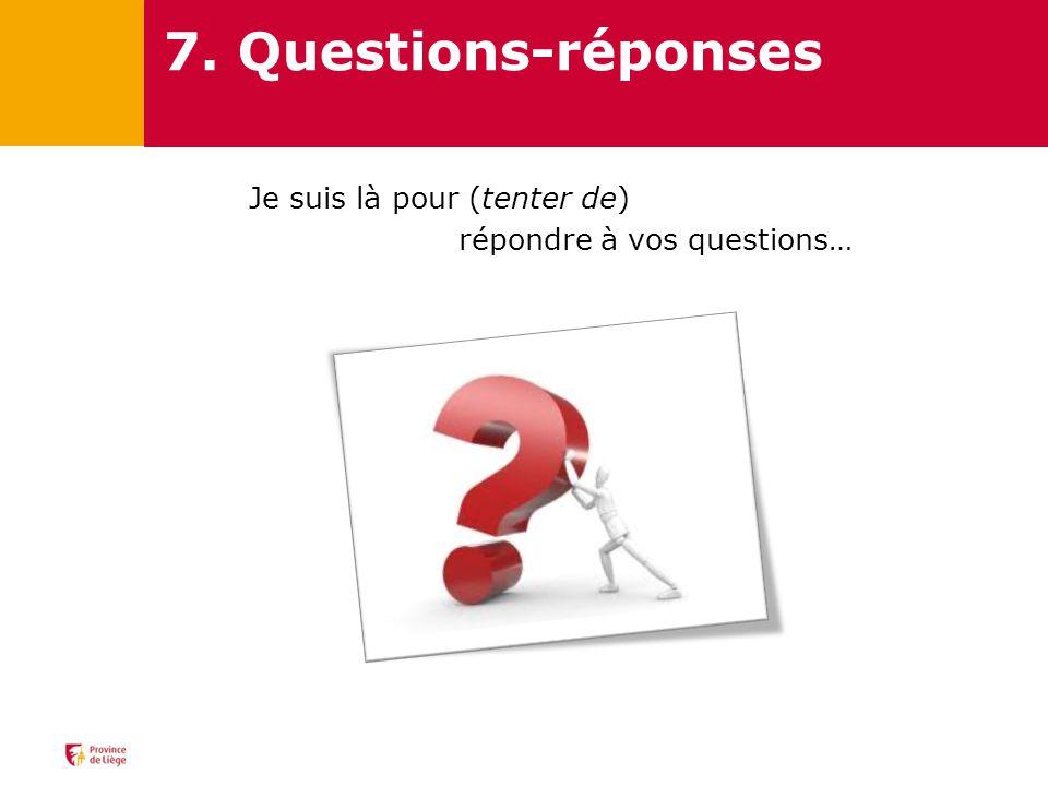 7. Questions-réponses Je suis là pour (tenter de)
