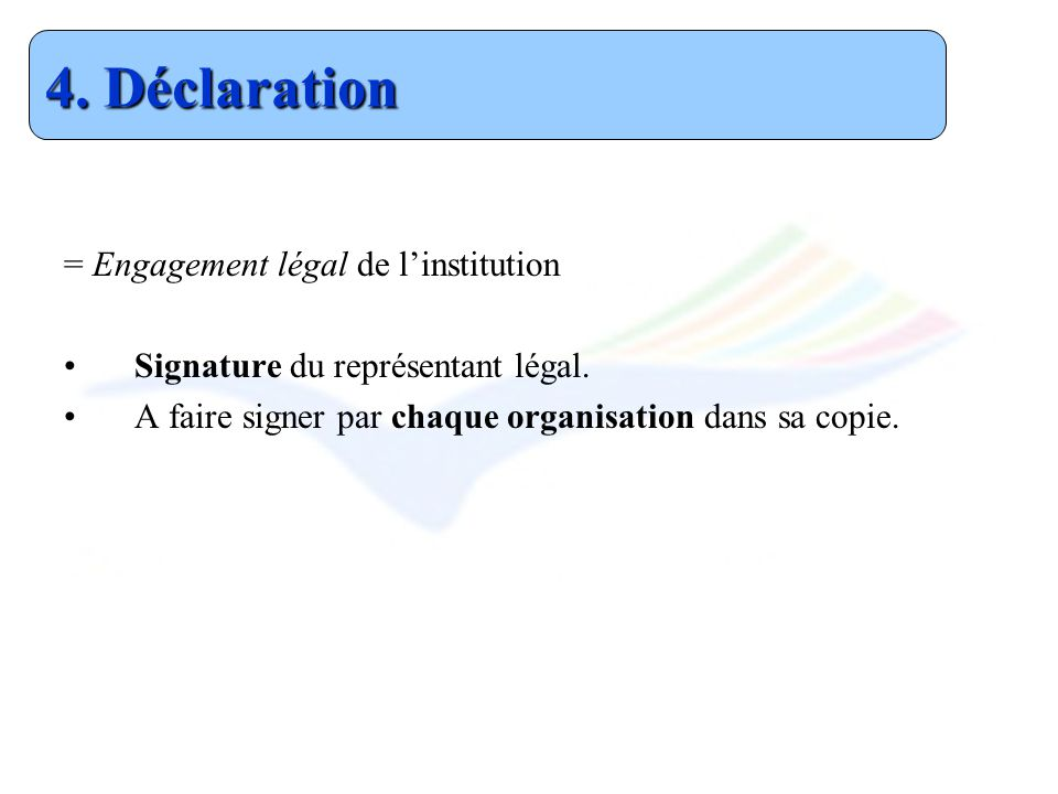 4. Déclaration = Engagement légal de l'institution