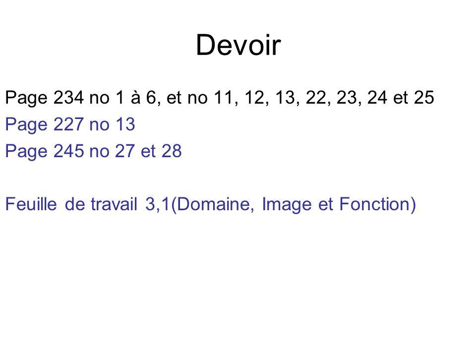 Devoir Page 234 no 1 à 6, et no 11, 12, 13, 22, 23, 24 et 25. Page 227 no 13. Page 245 no 27 et 28.