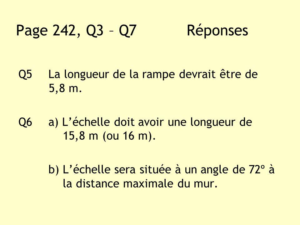 Page 242, Q3 – Q7 Réponses Q5 La longueur de la rampe devrait être de 5,8 m.