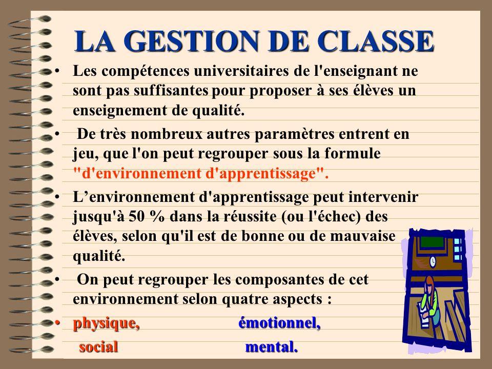 LA GESTION DE CLASSE Les compétences universitaires de l enseignant ne sont pas suffisantes pour proposer à ses élèves un enseignement de qualité.