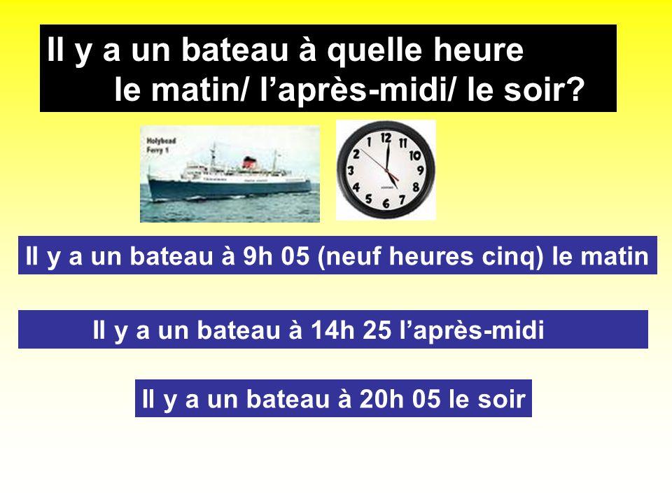 Il y a un bateau à quelle heure le matin/ l'après-midi/ le soir