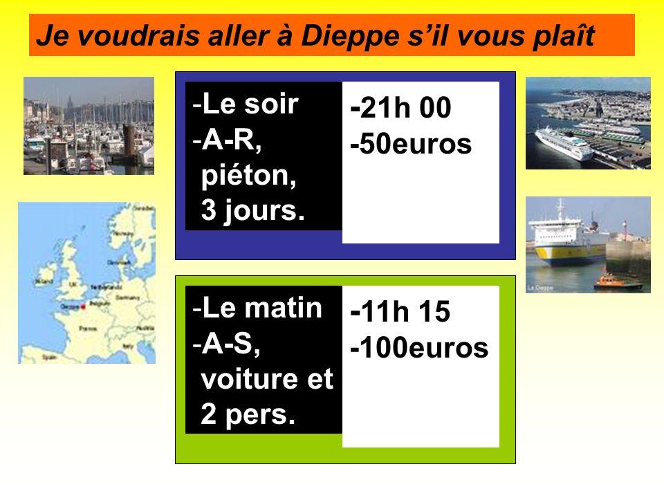 -21h 00 -11h 15 Je voudrais aller à Dieppe s'il vous plaît Le soir