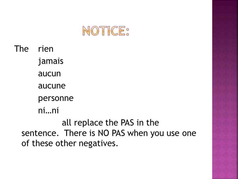 Notice: The rien jamais aucun aucune personne ni…ni all replace the PAS in the sentence.