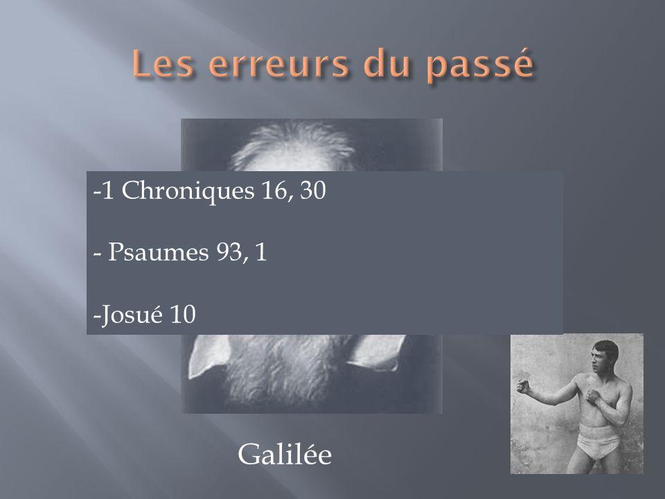 Les erreurs du passé Galilée 1 Chroniques 16, 30 Psaumes 93, 1