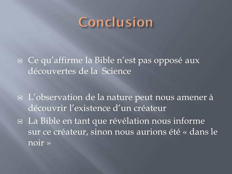 Conclusion Ce qu'affirme la Bible n'est pas opposé aux découvertes de la Science.