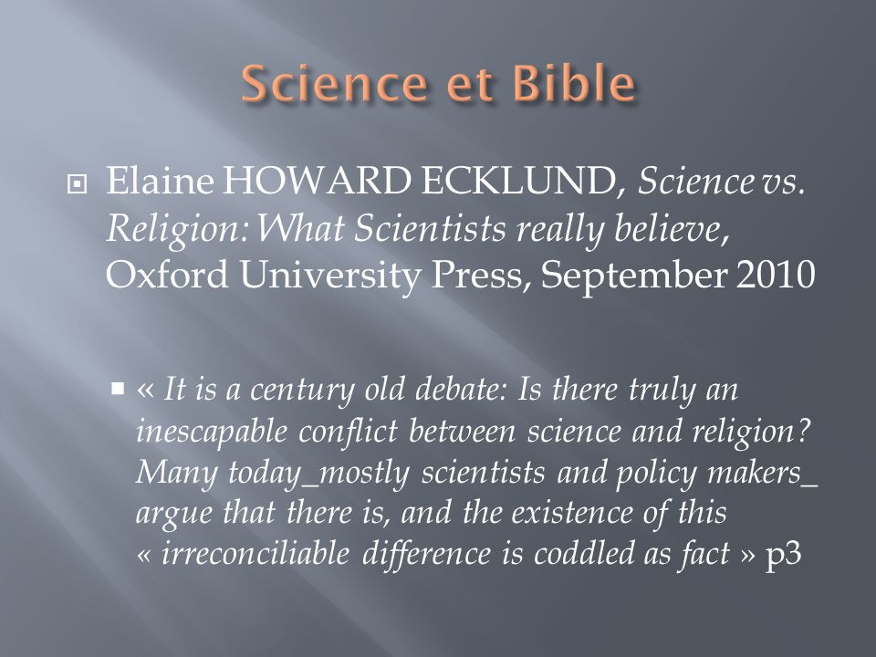 Science et BibleElaine HOWARD ECKLUND, Science vs. Religion: What Scientists really believe, Oxford University Press, September 2010.