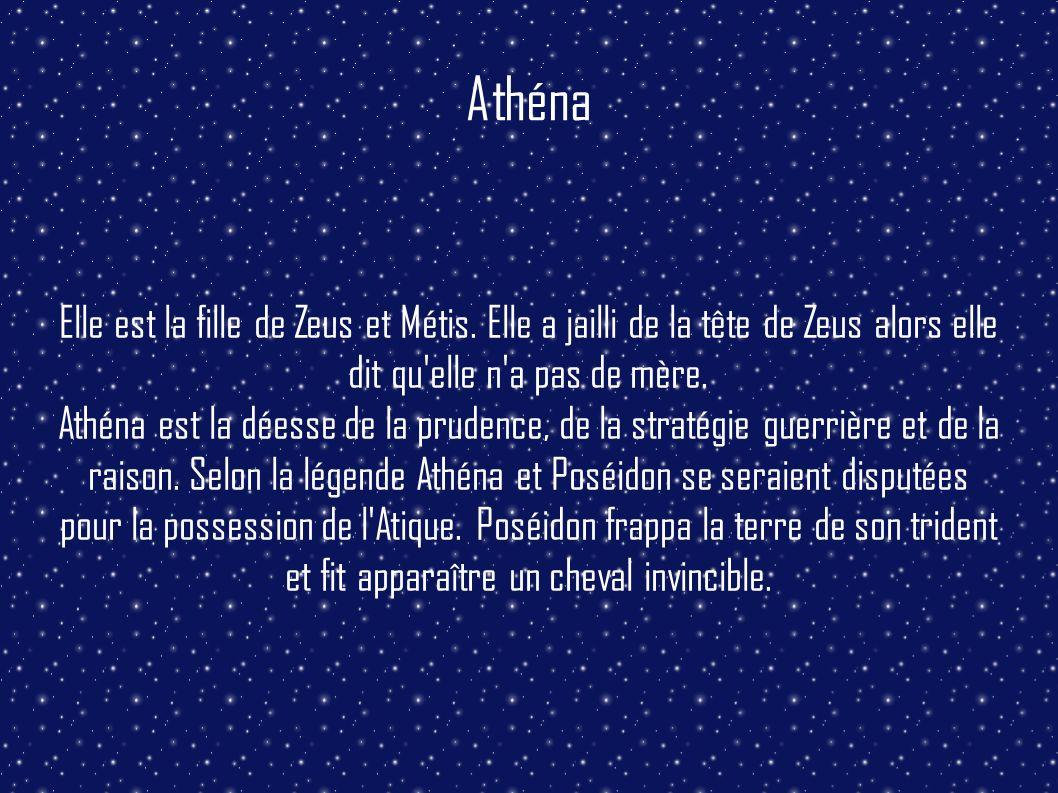 Athéna Elle est la fille de Zeus et Métis. Elle a jailli de la tête de Zeus alors elle dit qu elle n a pas de mère.